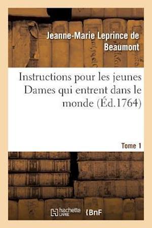 Bog, paperback Instructions Pour Les Jeunes Dames Qui Entrent Dans Le Monde Tome 1 af Leprince De Beaumont-J-M