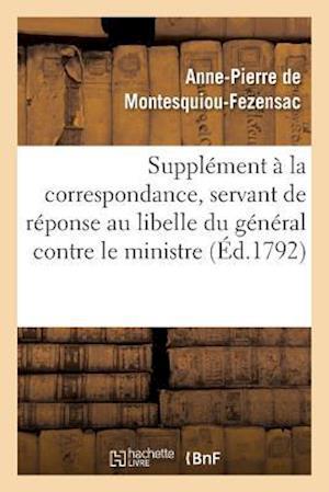 Bog, paperback Supplement a la Correspondance, Servant de Reponse Au Libelle Du General Contre Le Ministre af De Montesquiou