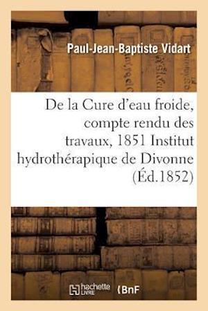 Bog, paperback Cure D'Eau Froide, Compte Rendu Des Travaux, 1851 A L'Institut Hydrotherapique de Divonne Ain