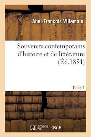 Bog, paperback Souvenirs Contemporains D'Histoire Et de Litterature. Tome 1 af Abel-Francois Villemain