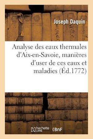 Bog, paperback Analyse Des Eaux Thermales D'Aix-En-Savoie, Manieres D'User de Ces Eaux Et Maladies