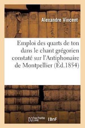 Bog, paperback Emploi Des Quarts de Ton Dans Le Chant Gregorien Constate Sur L'Antiphonaire de Montpellier