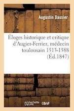 Eloges Historique Et Critique D'Augier-Ferrier, Medecin Toulousain 1513-1588 af Augustin Dassier