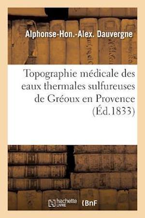 Bog, paperback Topographie Medicale Des Eaux Thermales Sulfureuses de Greoux En Provence af Alphonse-Hon Dauvergne