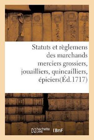 Bog, paperback Statuts Et Reglemens Des Marchands Merciers Grossiers, Jouailliers, Quincailliers, Epiciers af France