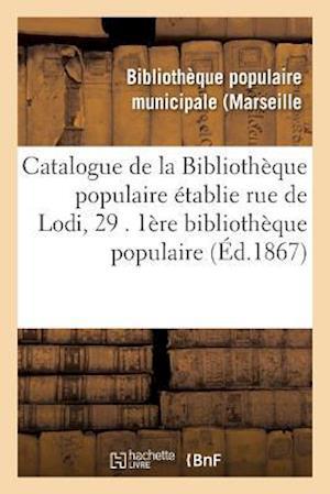 Bog, paperback Catalogue de La Bibliotheque Populaire Etablie Rue de Lodi, 29 . 1ere Bibliotheque Populaire