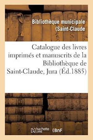 Bog, paperback Catalogue Des Livres Imprimes Et Manuscrits de La Bibliotheque de Saint-Claude Jura