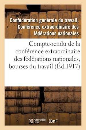 Bog, paperback Compte-Rendu de La Conference Extraordinaire Des Federations Nationales, Bourses Du Travail af Confederation Du Travail