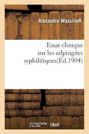 Bog, paperback Essai Clinique Sur Les Salpingites Syphilitiques af Alexandre Wassilieff