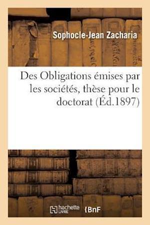 Bog, paperback Des Obligations Emises Par Les Societes, These Pour Le Doctorat Par Sophocle-Jean Zacharia, af Zacharia