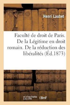 Bog, paperback Faculte de Droit de Paris. de La Legitime En Droit Romain. de La Reduction Des Liberalites These
