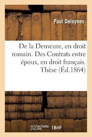Bog, paperback de La Demeure, En Droit Romain. Des Contrats Entre Epoux, En Droit Francais. These