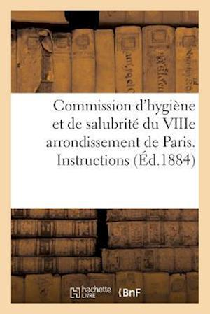 Bog, paperback Commission D'Hygiene Et de Salubrite Du Viiie Arrondissement de Paris. Instructions Relatives af Impr De Daix Freres