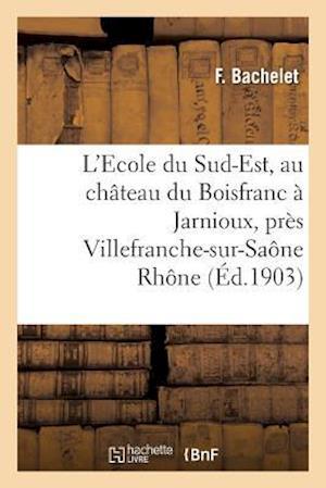 Bog, paperback L'Ecole Du Sud-Est, Au Chateau Du Boisfranc a Jarnioux, Pres Villefranche-Sur-Saone Rhone