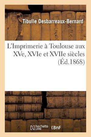 Bog, paperback L'Imprimerie a Toulouse Aux Xve, Xvie Et Xviie Siecles
