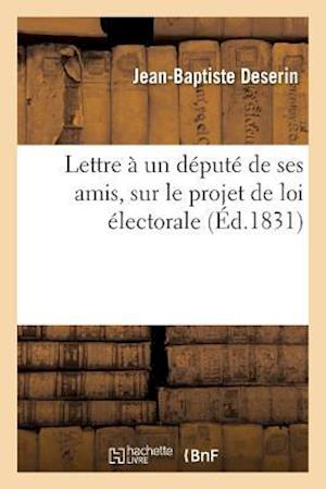 Bog, paperback Lettre a Un Depute de Ses Amis, Sur Le Projet de Loi Electorale af Jean-Baptiste Deserin