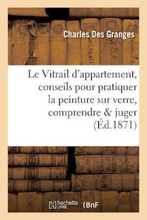 Bog, paperback Le Vitrail D'Appartement, Conseils Pour Pratiquer La Peinture Sur Verre, Pour La Comprendre Et Juger af Des Granges-C