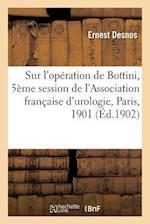 Sur L'Operation de Bottini, Cinquieme Session de L'Association Francaise D'Urologie, Paris, 1901 af Ernest Desnos