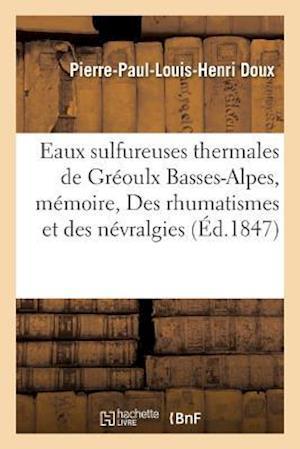 Bog, paperback Eaux Sulfureuses Thermales de Greoulx Basses-Alpes, Memoire, Des Rhumatismes Et Des Nevralgies
