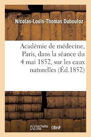 Bog, paperback Notice Lue A L'Academie de Medecine, a Paris, Dans La Seance Du 4 Mai 1852, Sur Les Eaux Naturelles