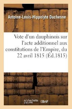 Bog, paperback Vote D'Un Dauphinois Sur L'Acte Additionnel Aux Constitutions de L'Empire, Du 22 Avril 1815