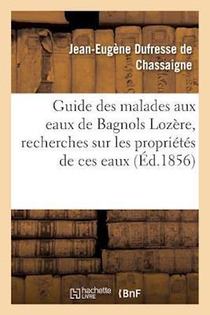 Guide Des Malades Aux Eaux de Bagnols Lozere, Suivi de Recherches Sur Les Proprietes de Ces Eaux af Dufresse De Chassaigne-J