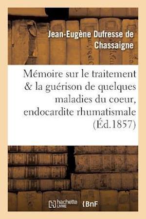 Bog, paperback Memoire Sur Le Traitement Et La Guerison de Quelques Maladies Du Coeur, de L'Endocardite af Dufresse De Chassaigne-J