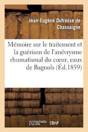 Memoire Sur Le Traitement La Guerison de L'Anevrysme Rhumatismal Du Coeur Endocardite Rhumatismale af Dufresse De Chassaigne-J