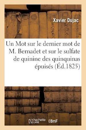 Bog, paperback Un Mot Sur Le Dernier Mot de M. Bernadet Et Sur Le Sulfate de Quinine Des Quinquinas Epuises