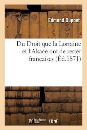 Bog, paperback Du Droit Que La Lorraine Et L'Alsace Ont de Rester Francaises af Edmond DuPont