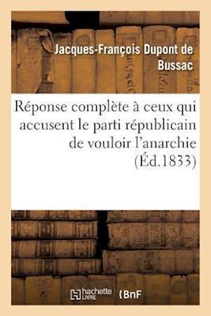 Bog, paperback Reponse Complete a Ceux Qui Accusent Le Parti Republicain de Vouloir L'Anarchie af DuPont De Bussac-J-F