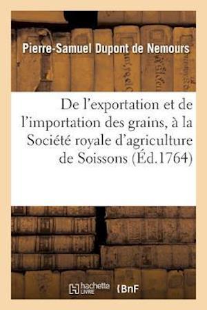 Bog, paperback de L'Exportation Et de L'Importation Des Grains, Lu a la Societe Royale D'Agriculture de Soissons af DuPont De Nemours-P-S
