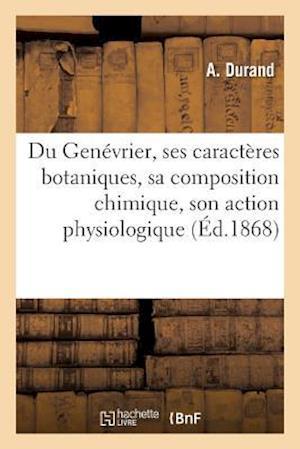 Bog, paperback Du Genevrier, Ses Caracteres Botaniques, Sa Composition Chimique, Son Action Physiologique af Durand