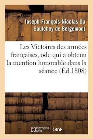 Bog, paperback Les Victoires Des Armees Francaises, Ode Qui a Obtenu La Mention Honorable Dans La Seance af Du Saulchoy De Bergemont