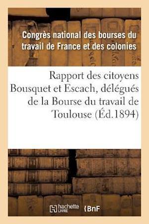 Bog, paperback Rapport Des Citoyens Bousquet Et Escach, Delegues de La Bourse Du Travail de Toulouse af Congres National