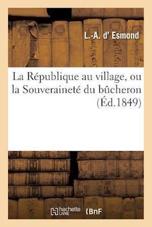 La Republique Au Village, Ou La Souverainete Du Bucheron af D. Esmond-L-A