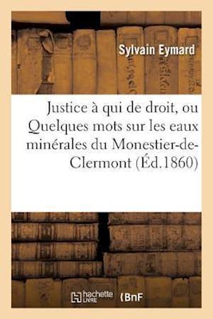 Bog, paperback Justice a Qui de Droit, Ou Quelques Mots Sur Les Eaux Minerales Du Monestier-de-Clermont