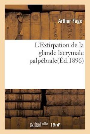 Bog, paperback L'Extirpation de La Glande Lacrymale Palpebrale af Arthur Fage