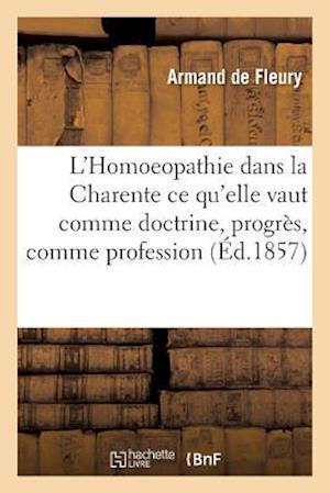 L'Homoeopathie Dans La Charente Ce Qu'elle Vaut Comme Doctrine, Progres, Comme Profession af De Fleury-A