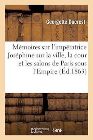 Bog, paperback Memoires Sur L'Imperatrice Josephine, Sur La Ville, La Cour Et Les Salons de Paris Sous L'Empire