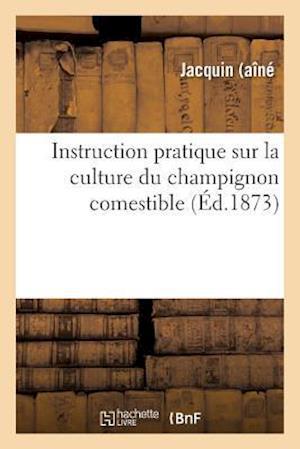 Bog, paperback Instruction Pratique Sur La Culture Du Champignon Comestible