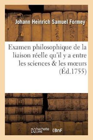 Bog, paperback Examen Philosophique de La Liaison Reelle Qu'il y a Entre Les Sciences Les Moeurs
