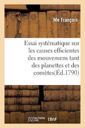 Bog, paperback Essai Systematique Sur Les Causes Efficientes Des Mouvemens Tant Des Planettes Et Des Cometes