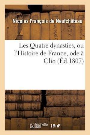 Bog, paperback Les Quatre Dynasties, Ou L'Histoire de France, Ode a Clio af Francois De Neufchateau-N