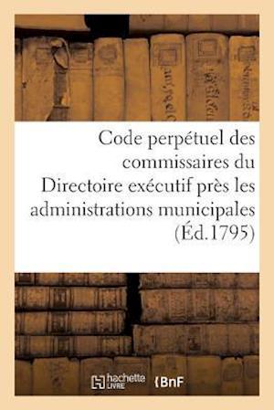 Bog, paperback Code Perpetuel Des Commissaires Du Directoire Executif Pres Les Administrations Municipales af France
