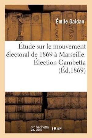 Bog, paperback Etude Sur Le Mouvement Electoral de 1869 a Marseille. Election Gambetta