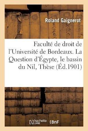 Bog, paperback Faculte de Droit de L'Universite de Bordeaux. La Question D'Egypte, Le Bassin Du Nil, These