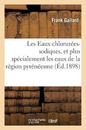 Bog, paperback Les Eaux Chlorurees-Sodiques, Et Plus Specialement Les Eaux de La Region Pyreneenne