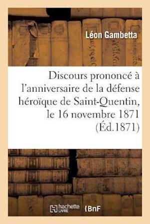 Bog, paperback Discours Prononce A L'Anniversaire de La Defense Heroique de Saint-Quentin, Le 16 Novembre 1871