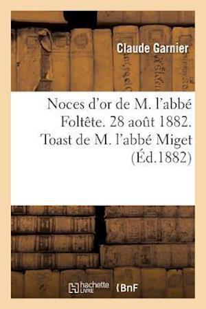 Bog, paperback Noces D'Or de M. L'Abbe Foltete. 28 Aout 1882. Toast de M. L'Abbe Miget af Claude Garnier